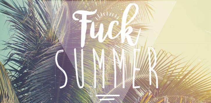 FUCK SUMMER!